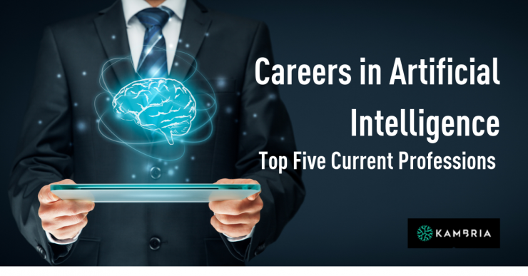 Careers in Artificial Intelligence: Top Five Current Professions